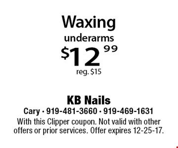underarms $12.99 reg. $15. With this Clipper coupon. Not valid with other offers or prior services. Offer expires 12-25-17.