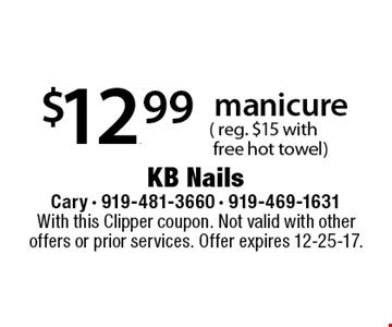 $12.99manicure 	( reg. $15 with 	 free hot towel). With this Clipper coupon. Not valid with other offers or prior services. Offer expires 12-25-17.