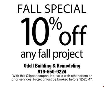 FALL SPECIAL10%offany fall project. Odell Building & Remodeling 919-650-9224With this Clipper coupon. Not valid with other offers or 