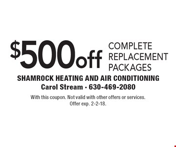 $500 off complete replacement packages. With this coupon. Not valid with other offers or services. Offer exp. 2-2-18.