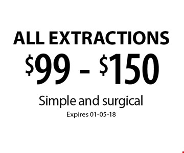 $99 - $150 All Extractions . Simple and surgical Expires 01-05-18