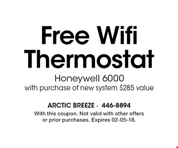 Free WifiThermostat Honeywell 6000with purchase of new system $285 value. With this coupon. Not valid with other offers or prior purchases. Expires 02-05-18.