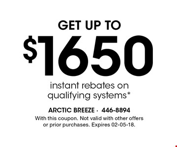 $1650 instant rebates onqualifying systems*. With this coupon. Not valid with other offers or prior purchases. Expires 02-05-18.