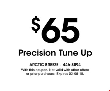 $65 Precision Tune Up. With this coupon. Not valid with other offers or prior purchases. Expires 02-05-18.