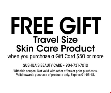 FREE Gift Travel SizeSkin Care Productwhen you purchase a Gift Card $50 or more. With this coupon. Not valid with other offers or prior purchases. Valid towards purchase of products only. Expires 01-05-18.