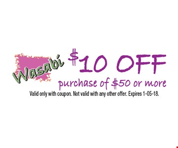 $10 OFFpurchase of $50 or more. Valid only with coupon. Not valid with any other offer. Expires 1-05-18.