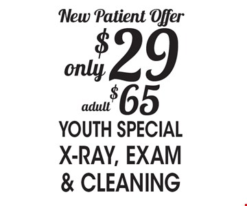 New Patient Offer only $29  YOUTH SPECIAL! X-RAY, EXAM & CLEANING • $65 adult