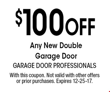 $100 Off Any New Double Garage Door. With this coupon. Not valid with other offers or prior purchases. Expires 12-25-17.