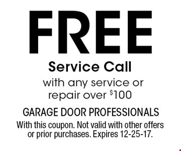 Free Service Call with any service or repair over $100. With this coupon. Not valid with other offers or prior purchases. Expires 12-25-17.