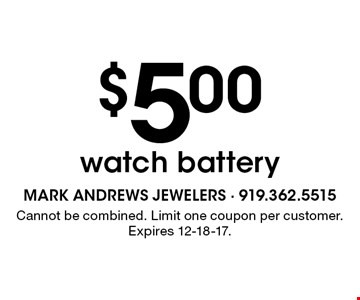 $5.00watch battery. Cannot be combined. Limit one coupon per customer. Expires 12-18-17.