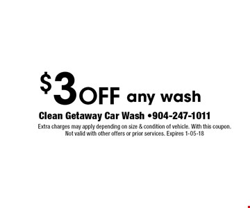 $3 Off any wash. Extra charges may apply depending on size & condition of vehicle. With this coupon.  Not valid with other offers or prior services. Expires 1-05-18