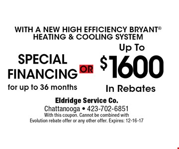 $1600In Rebates. Eldridge Service Co. Chattanooga - 423-702-6851 With this coupon. Cannot be combined with Evolution rebate offer or any other offer. Expires: 12-16-17