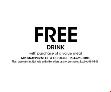 Free drink with purchase of a value meal. Must present offer. Not valid with other offers or prior purchases. Expires 01-05-18.
