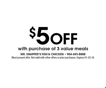 $5 Off with purchase of 3 value meals. Must present offer. Not valid with other offers or prior purchases. Expires 01-05-18.