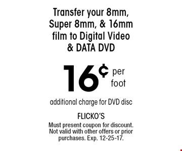 16¢per footTransfer your 8mm,Super 8mm, & 16mmfilm to Digital Video & DATA DVD. Must present coupon for discount. Not valid with other offers or prior purchases. Exp. 12-25-17.