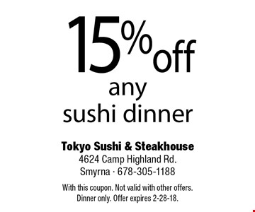 15% off any sushi dinner. With this coupon. Not valid with other offers. Dinner only. Offer expires 2-28-18.