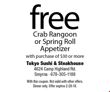 Free Crab Rangoon or Spring Roll Appetizer with purchase of $30 or more. With this coupon. Not valid with other offers. Dinner only. Offer expires 2-28-18.