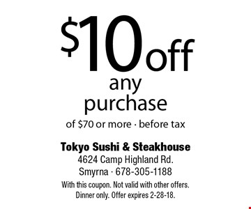 $10 off any purchase of $70 or more - before tax. With this coupon. Not valid with other offers. Dinner only. Offer expires 2-28-18.