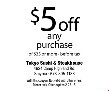 $5 off any purchase of $35 or more - before tax. With this coupon. Not valid with other offers. Dinner only. Offer expires 2-28-18.