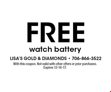 free watch battery. With this coupon. Not valid with other offers or prior purchases. Expires 12-16-17.