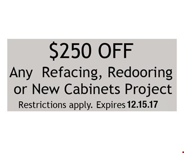 $250 off any refacing, redooring or new cabinets project.. Restrictions apply. Expires 12-15-17.