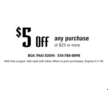 $5 off any purchase of $25 or more. With this coupon. Not valid with other offers or prior purchases. Expires 5-1-18.