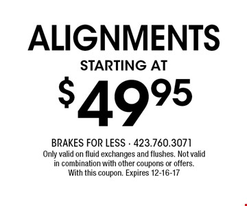 alignments Starting at $49.95 . Only valid on fluid exchanges and flushes. Not valid in combination with other coupons or offers. With this coupon. Expires 12-16-17
