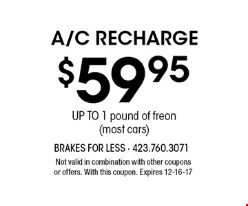 $59.95 A/C recharge. Not valid in combination with other coupons or offers. With this coupon. Expires 12-16-17