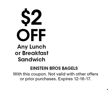 $2 OFF Any Lunch or Breakfast Sandwich. With this coupon. Not valid with other offers or prior purchases. Expires 12-16-17.