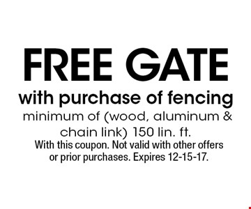 FREe gATE with purchase of fencing minimum of (wood, aluminum & chain link) 150 lin. ft.. With this coupon. Not valid with other offers or prior purchases. Expires 12-15-17.