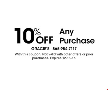 10% Off Any Purchase. With this coupon. Not valid with other offers or prior purchases. Expires 12-15-17.