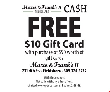Free $10 Gift Card with purchase of $50 worth of gift cards. With this coupon. Not valid with any other offers.Limited to one per customer. Expires 2-28-18.