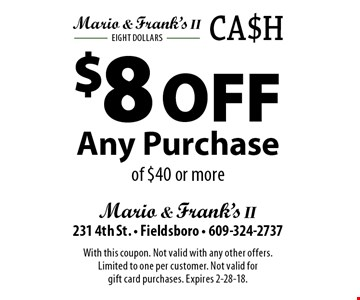 $8 Off Any Purchase of $40 or more. With this coupon. Not valid with any other offers. Limited to one per customer. Not valid for gift card purchases. Expires 2-28-18.