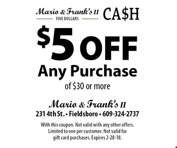 $5 Off Any Purchase of $30 or more. With this coupon. Not valid with any other offers. Limited to one per customer. Not valid for gift card purchases. Expires 2-28-18.