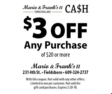 $3 Off Any Purchase of $20 or more. With this coupon. Not valid with any other offers. Limited to one per customer. Not valid for gift card purchases. Expires 2-28-18.