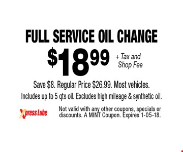 $18 .99 + Tax and Shop Fee Full Service Oil Change