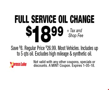 $18 .99 + Tax and Shop Fee Full Service Oil Change Save $8. Regular Price $26.99. Most Vehicles. Includes up
