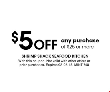 $5 Off any purchase of $25 or more. With this coupon. Not valid with other offers or prior purchases. Expires 02-05-18. MINT 740