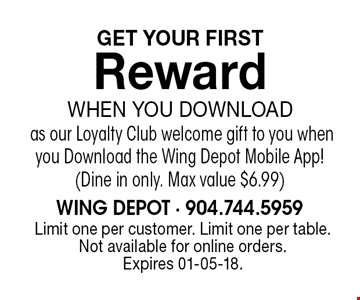 GET YOUR FIRST RewardWhen You Downloadas our Loyalty Club welcome gift to you when you Download the Wing Depot Mobile App!(Dine in only. Max value $6.99). Limit one per customer. Limit one per table. Not available for online orders. Expires 01-05-18.