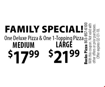 Medium$17.99Large$21.99Family Special!One Deluxe Pizza & One 1-Topping Pizza. Bucks Pizza 803-957-6100With this coupon. Not valid with other offers or prior purchases. Offer expires 02-01-18.
