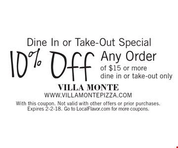 Dine In or Take-Out Special. 10% Off Any Order of $15 or more. Dine in or take-out only. With this coupon. Not valid with other offers or prior purchases. Expires 2-2-18. Go to LocalFlavor.com for more coupons.