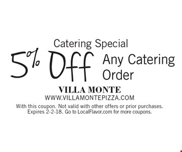Catering Special. 5% Off Any Catering Order. With this coupon. Not valid with other offers or prior purchases. Expires 2-2-18. Go to LocalFlavor.com for more coupons.