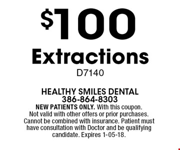 $100 Extractions D7140. NEW PATIENTS ONLY. With this coupon. Not valid with other offers or prior purchases. Cannot be combined with insurance. Patient must have consultation with Doctor and be qualifying candidate. Expires 1-05-18.
