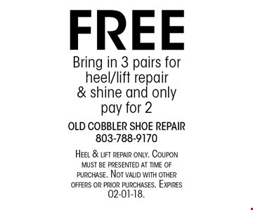 FREE Bring in 3 pairs for heel/lift repair& shine and only pay for 2. Heel & lift repair only. Coupon must be presented at time of purchase. Not valid with other offers or prior purchases. Expires 02-01-18.