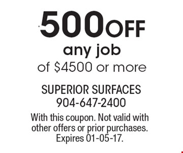 $500 Off any job of $4500 or more. With this coupon. Not valid with other offers or prior purchases. Expires 01-05-17.