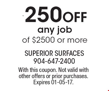 $250 Off any job of $2500 or more. With this coupon. Not valid with other offers or prior purchases. Expires 01-05-17.