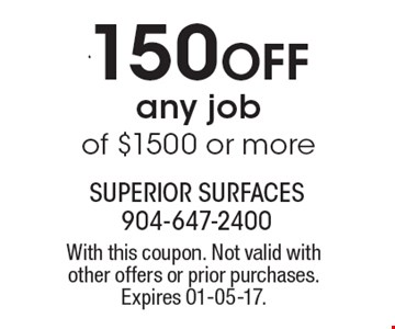 $150 Off any job of $1500 or more. With this coupon. Not valid with other offers or prior purchases. Expires 01-05-17.