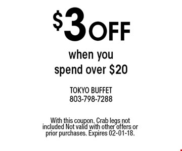 $3 OFF when you spend over $20. With this coupon. Crab legs not included Not valid with other offers or prior purchases. Expires 02-01-18.