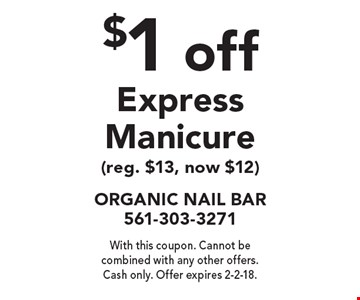 $1 off Express Manicure (reg. $13, now $12). With this coupon. Cannot be combined with any other offers. Cash only. Offer expires 2-2-18.
