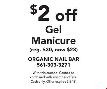 $2 off Gel Manicure (reg. $30, now $28). With this coupon. Cannot be combined with any other offers. Cash only. Offer expires 2-2-18.